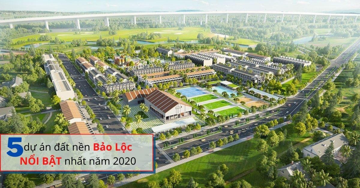 5 dự án đất nền Bảo Lộc nổi bật nhất năm 2020